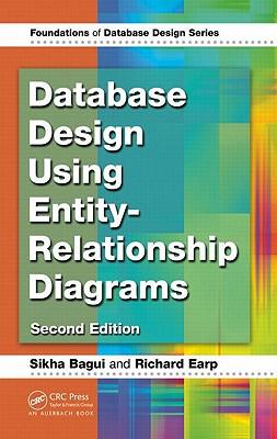 Database Design Using Entity-Relationship Diagrams By Bagui, Sikha/ Earp, Richard